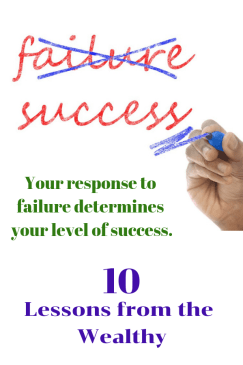 10 success lessons taught by the rich. Turn failure into success! Your response to failure determines your level of success. Recover from financial mistakes like the wealthy.
