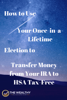 Learn how to use your once-in-a-lifetime tax election to transfer money tax-free from a traditional IRA to an HSA.