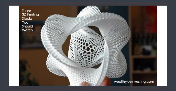 Three 3D Printing Stocks You Should Watch!