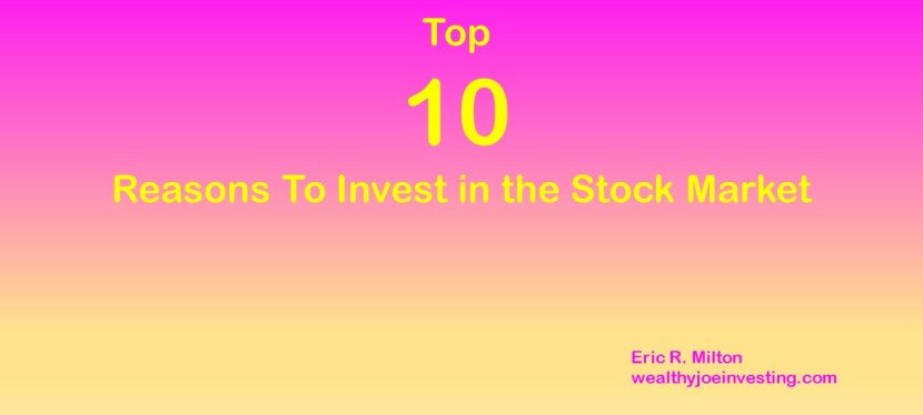 Top 10 Reasons To Invest In The Stock Market!