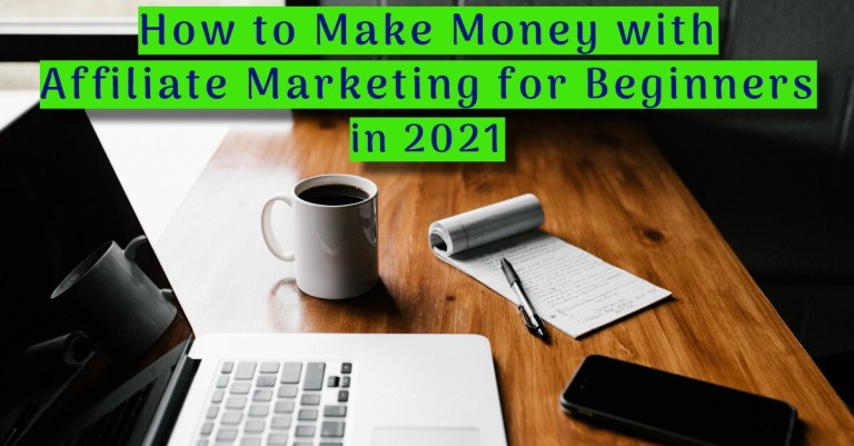 Learn How to Make Money with Affiliate Marketing for Beginners in 2021