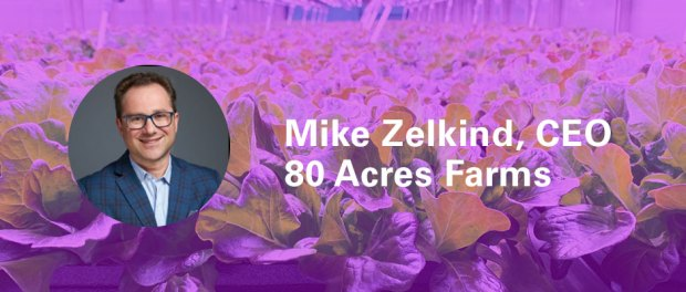 Mike-Zelkind,-CEO-of-80-Acres-Farms