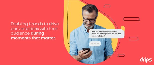Conversational Texting® Drips holds outbound, asynchronous conversations at scale, at the most pivotal moments in the consumer journey.