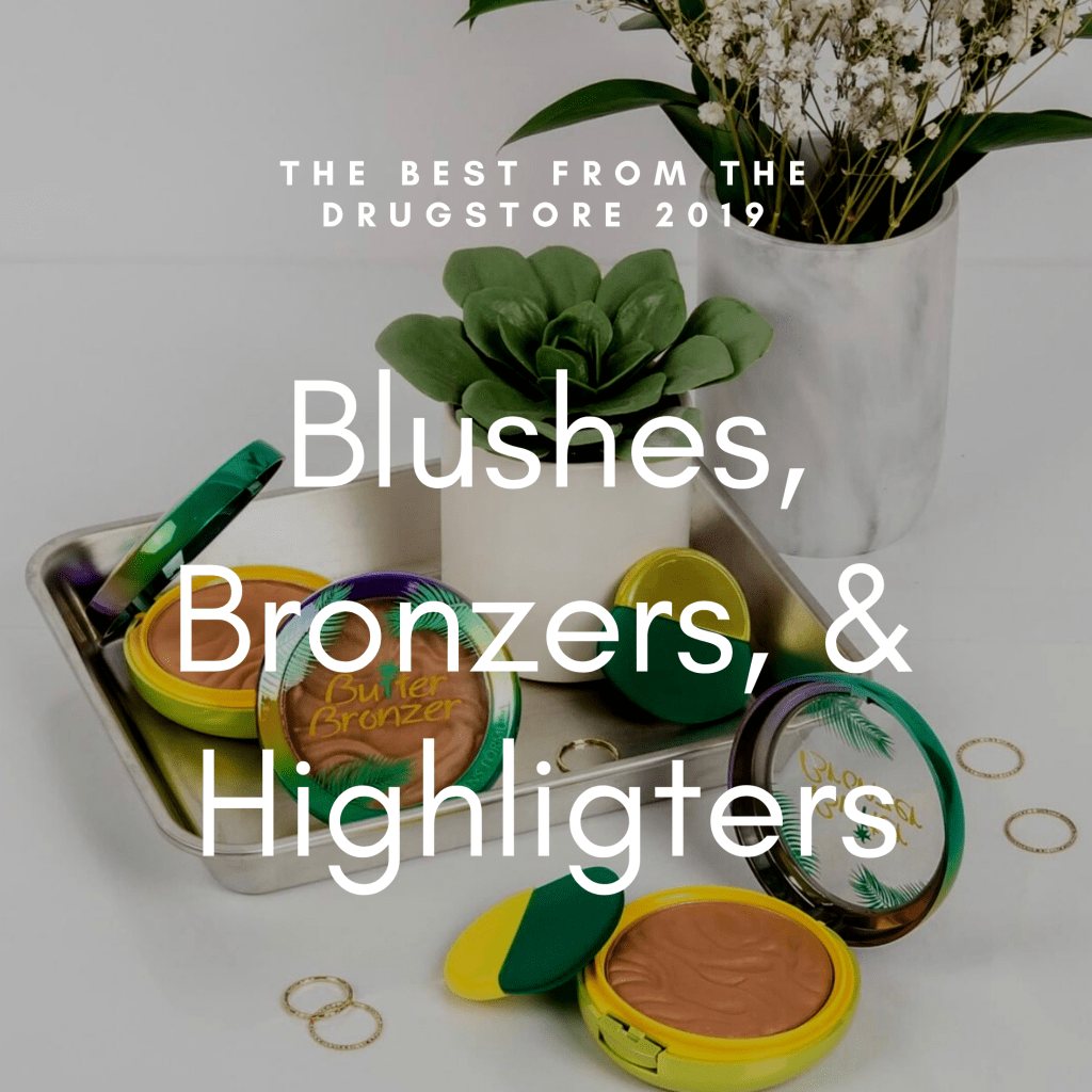My picks for the best drugstore blushes, bronzers & highlighters for 2019