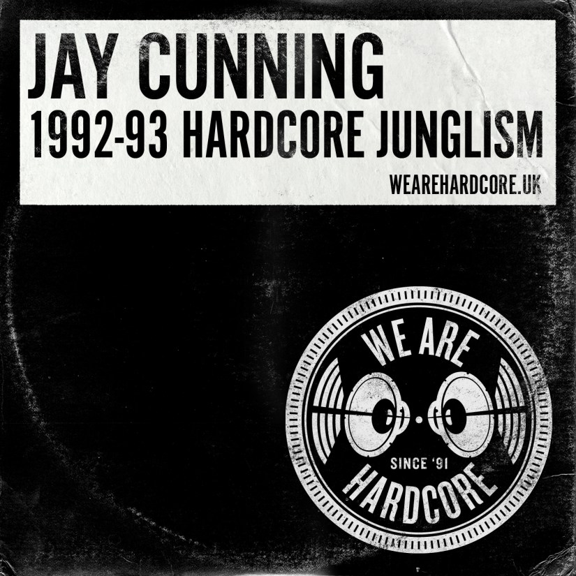 1992-93 Hardcore Junglism - Jay Cunning WE ARE HARDCORE show