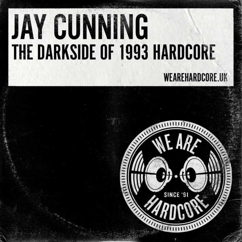The Darkside of 1993 Hardcore - Jay Cunning WE ARE HARDCORE