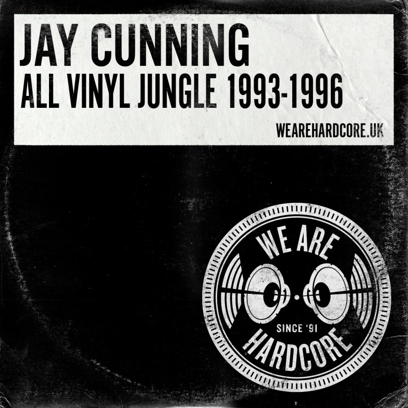 Vinyl Jungle Session 1993 to 1996 - Jay Cunning WE ARE HARDCORE