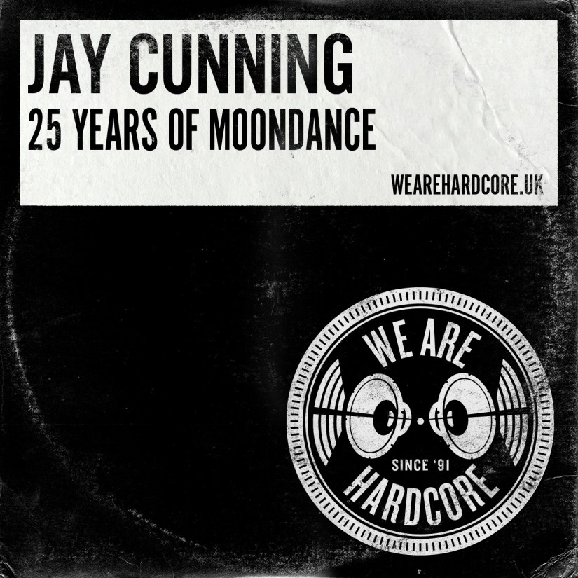 25 Years of Moondance - Jay Cunning WE ARE HARDCORE