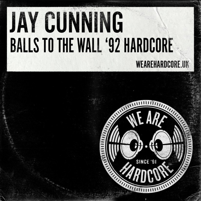 Balls To The Wall 92 Hardcore- Jay Cunning - WE ARE HARDCORE