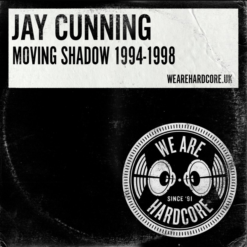 Moving Shadow 1994 to 1998 - Jay Cunning - WE ARE HARDCORE