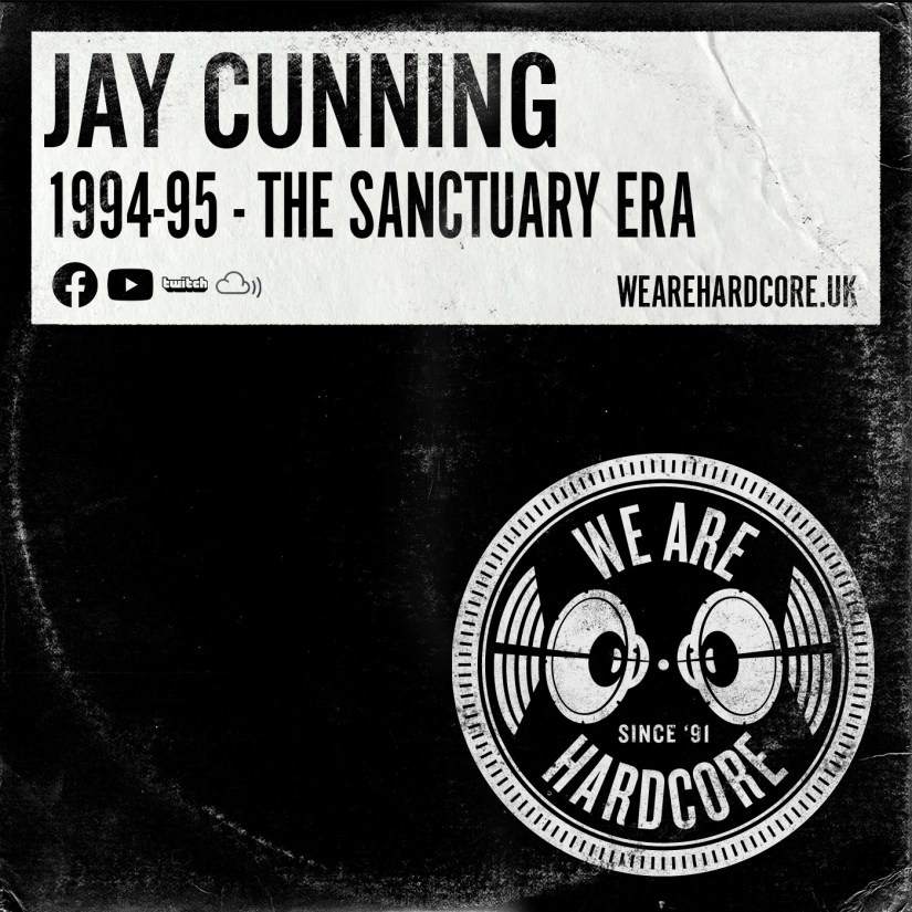 1994-95 - The Sanctuary Era - Jay Cunning - WE ARE HARDCORE