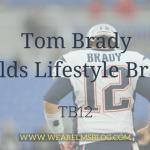 Tom Brady Builds Lifestyle Brand, TB12