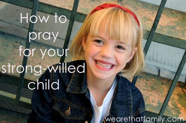 how to pray for your strong-willed child