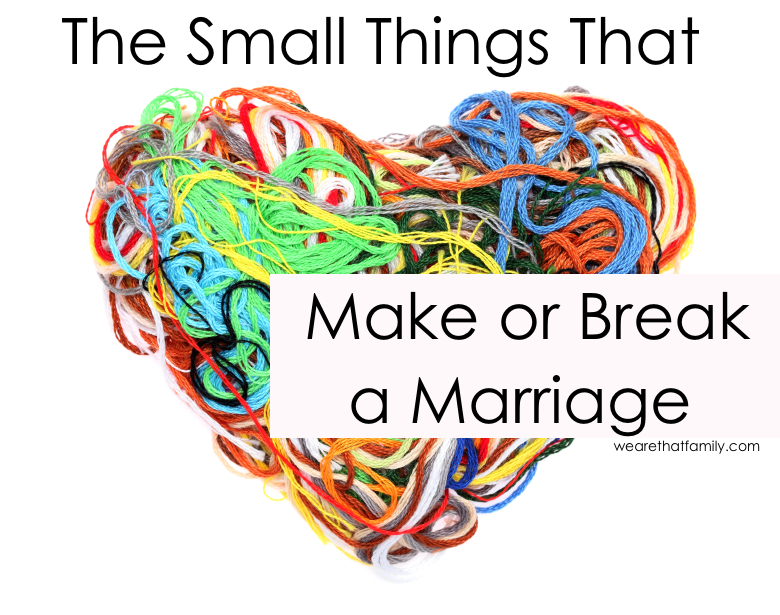 The small things that make or break a marriage