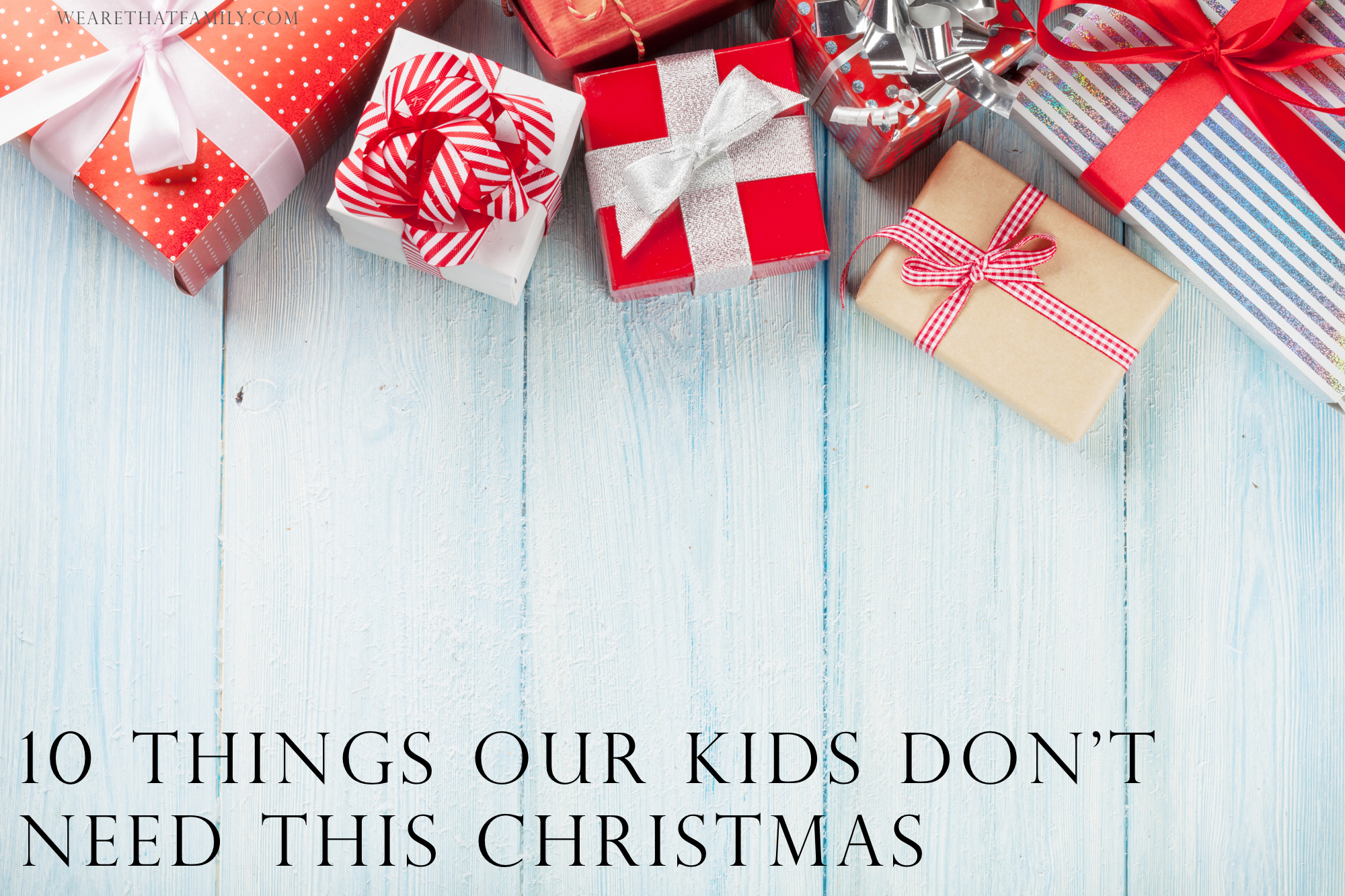 Ten Things Our Kids Don\'t Need For Christmas This Year - Kristen Welch