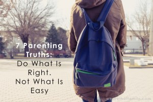 7 Parenting Truths: Do What Is Right. Not What Is Easy