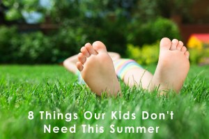 8 Things My Kids Don't Need This Summer