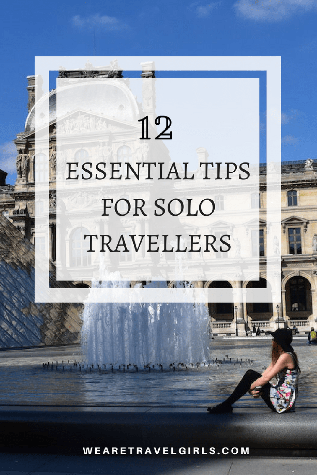 12 ESSENTIAL TIPS FOR SOLO TRAVELLERS