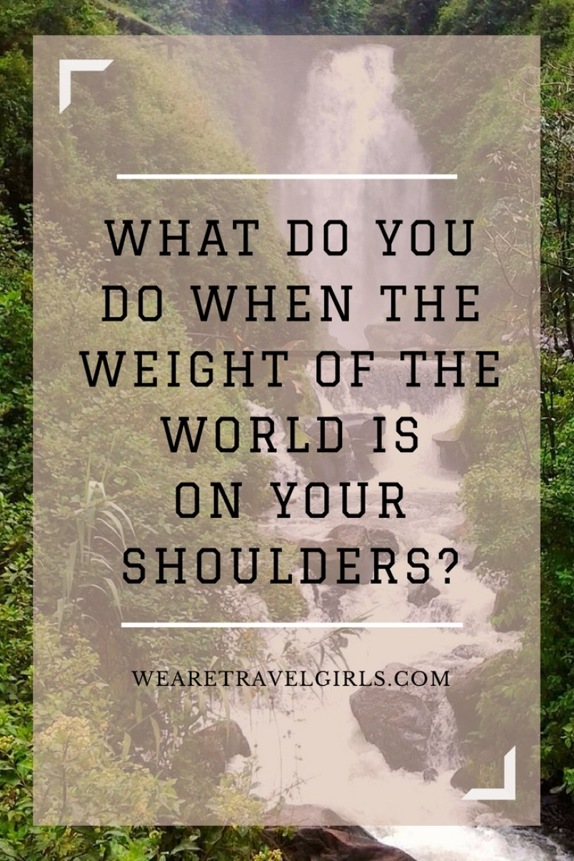 What Do You Do When The Weight Of The World Is On Your Shoulders?
