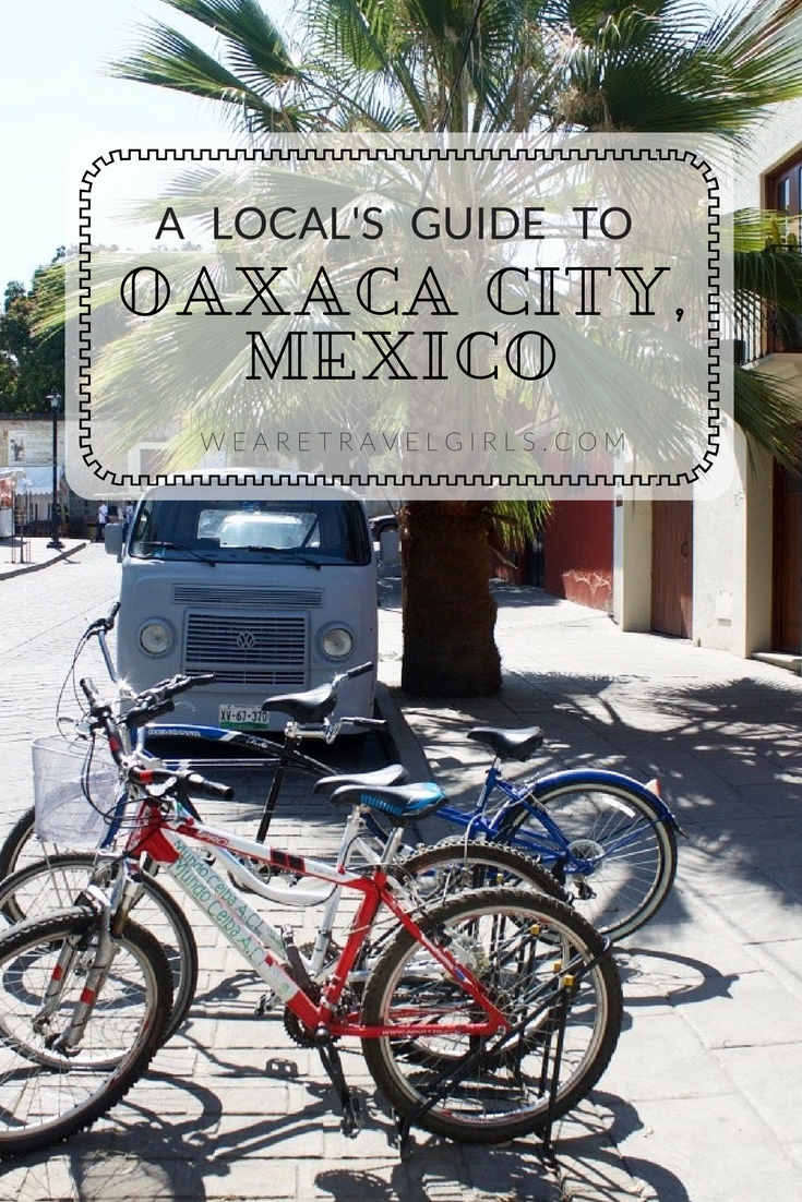 A LOCAL'S GUIDE TO OAXACA CITY, MEXICO