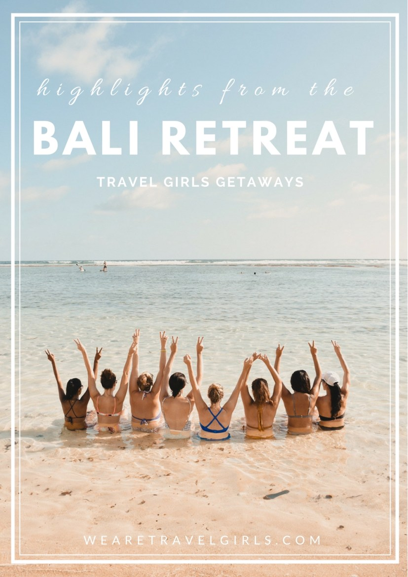 HIghlights From The We Are Travel Girls Bali Retreat