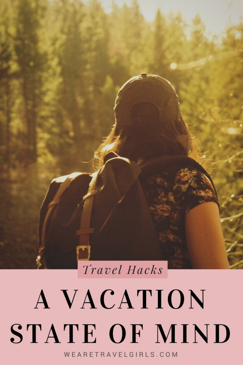 HOW TO CULTIVATE A VACATION STATE OF MIND