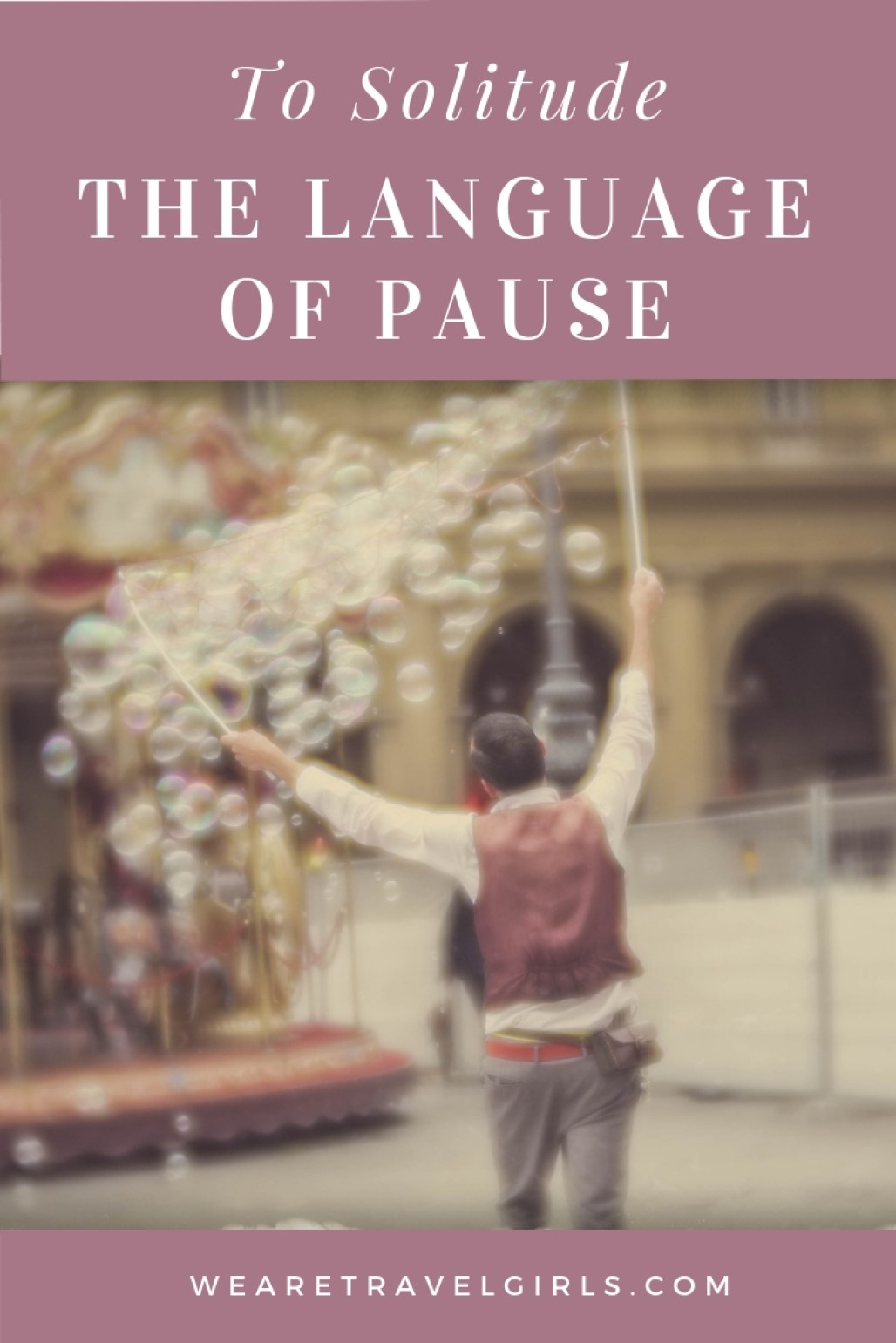 TO SOLITUDE… The Language of Pause