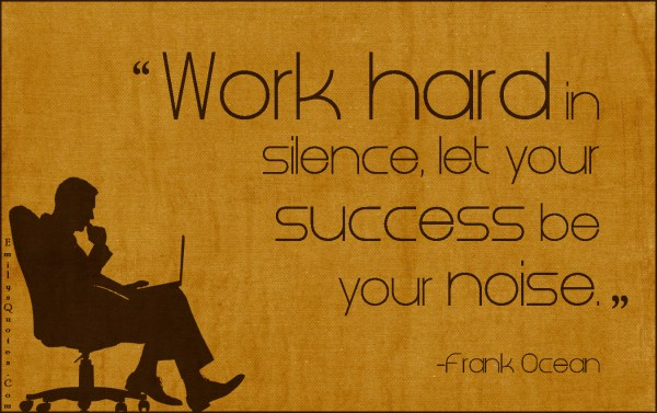 Let Your Work Speak For Itself; Be Worthy of Your Life's ...