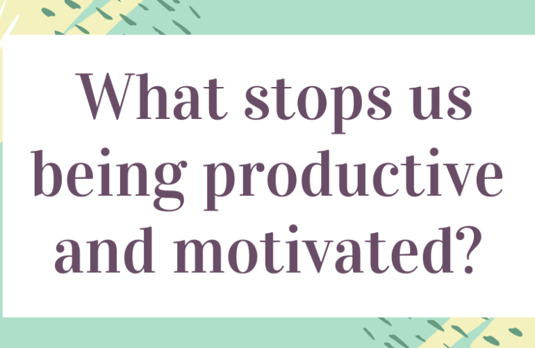 Cover photo with the text, what stops us being productive and motivated?