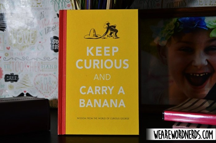 Keep Curious and Carry a Banana: Words of Wisdom from the World of Curious George by H. A. Rey