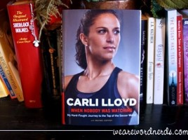 When Nobody Was Watching: My Hard-Fought Journey to the Top of the Soccer World by Carli Lloyd