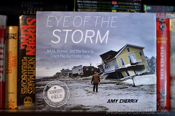 Eye of the Storm: NASA, Drones, and the Race to Crack the Hurricane Code (Scientists in the Field Series) by Amy Cherrix