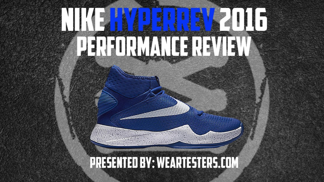 58718e84067f Nike HyperRev 2016 Performance Review - WearTesters