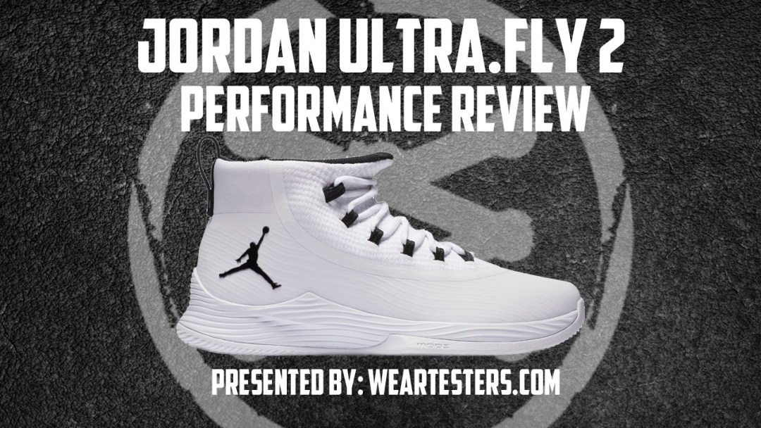 284180cbd3ea7b Jordan Ultra.Fly 2 Performance Review - WearTesters