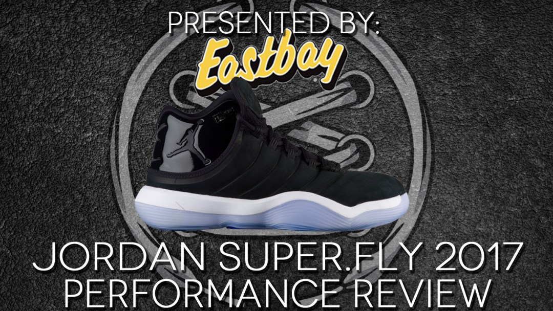 buy popular 6086d a0aaa Jordan Super.Fly 2017 performance review thumbnail
