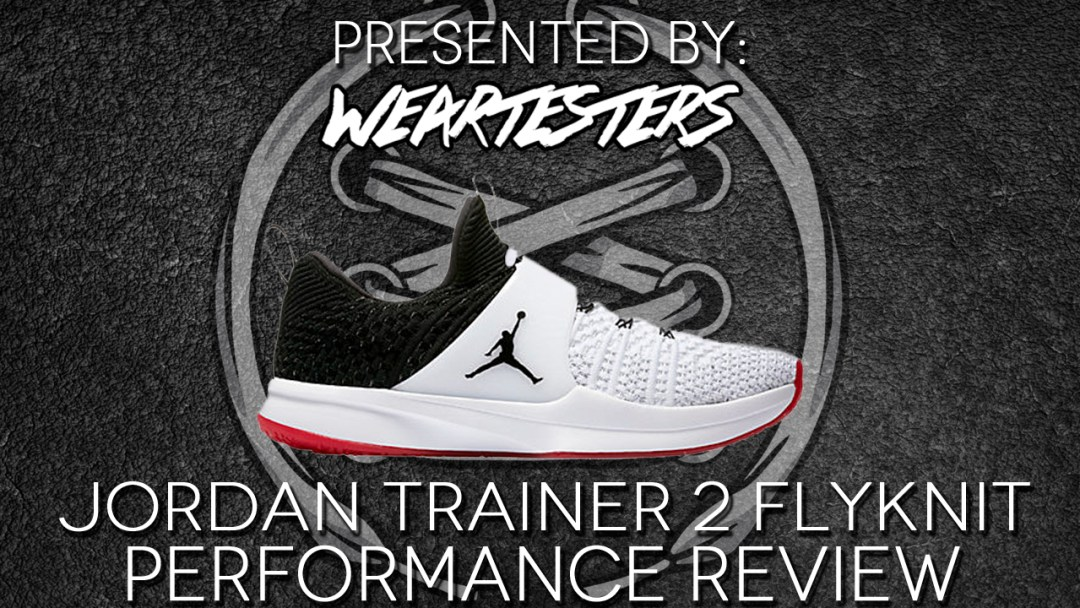 215b4c546e6 Jordan Flyknit Trainer 2 Performance Review - WearTesters
