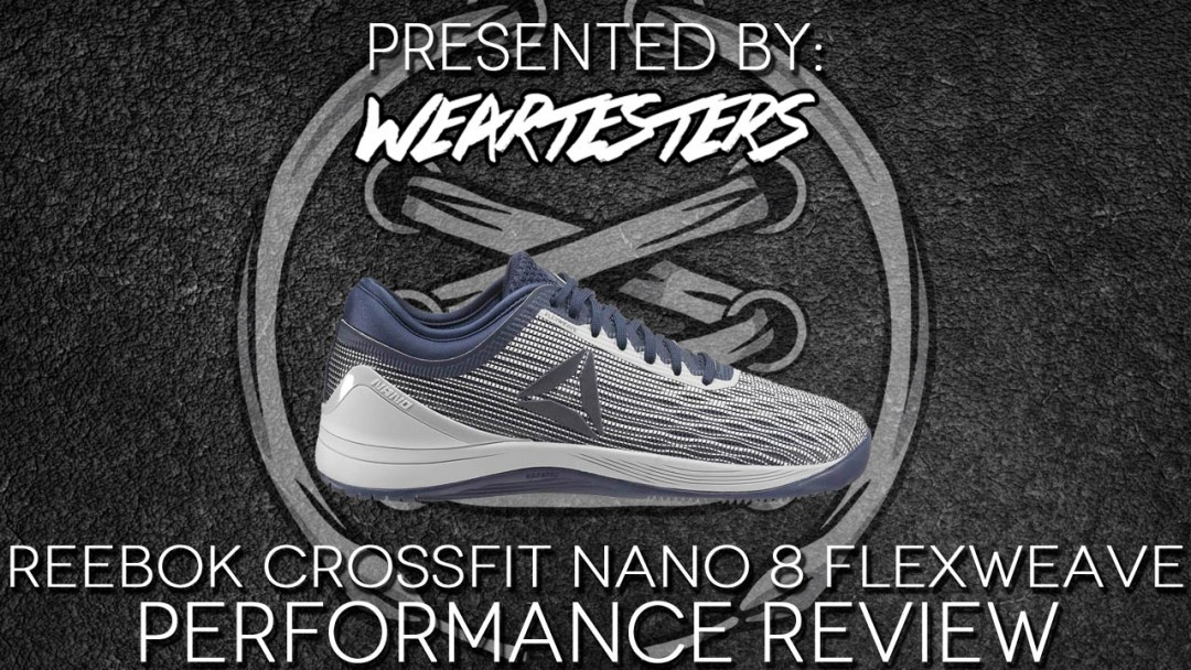 ebc9385438c Reebok CrossFit Nano 8 Flexweave Performance Review
