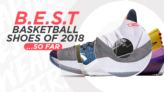 3fdb54b6128 The Best Basketball Shoes of 2018...So Far - WearTesters