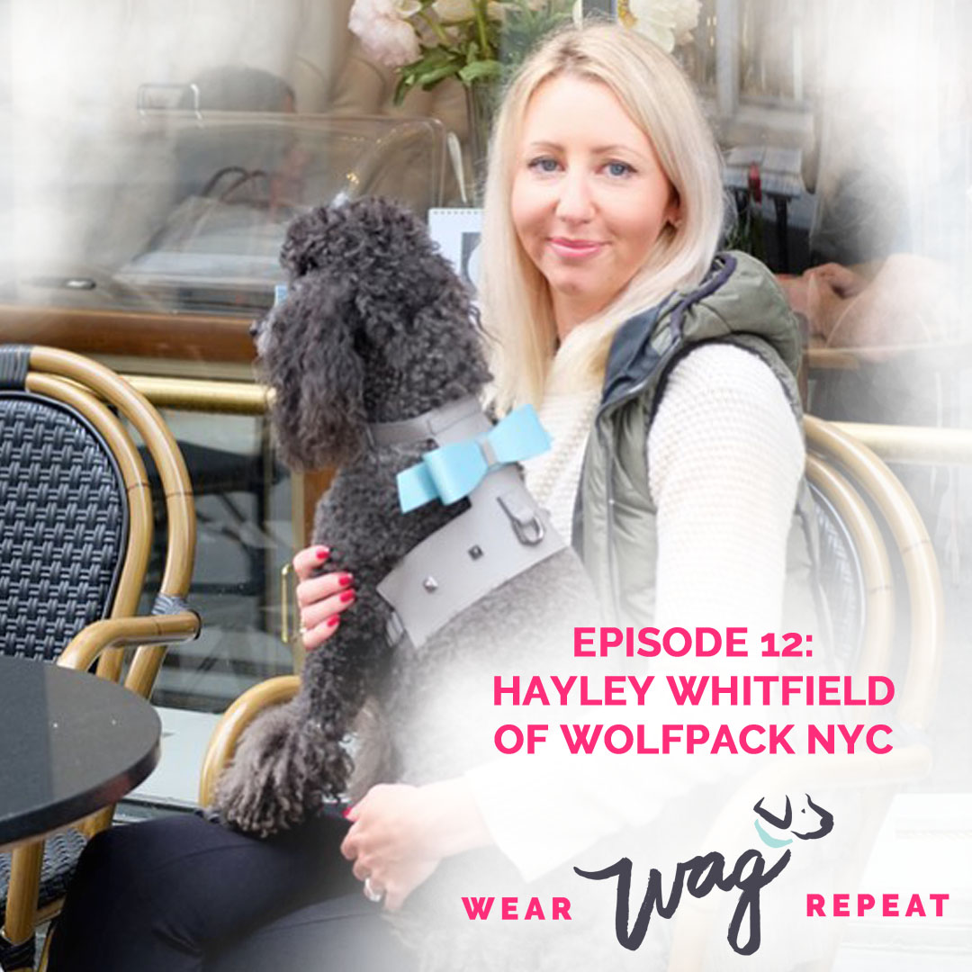 Wear Wag Repeat Podcast Episode 12: Hayley Whitfield of Wolfpack NYC