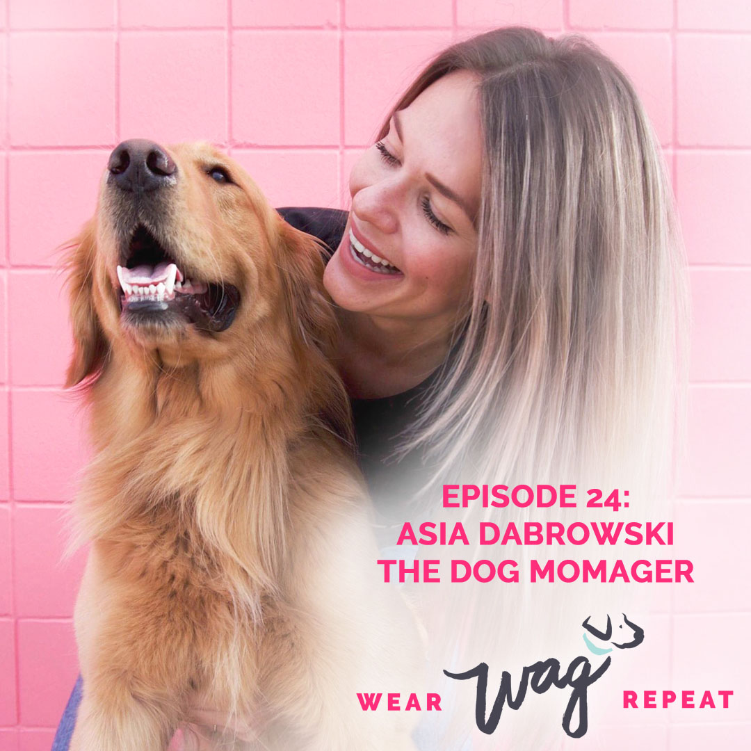 Wear Wag Repeat Podcast Episode 24: Asia Dabrowski of The Dog Momager