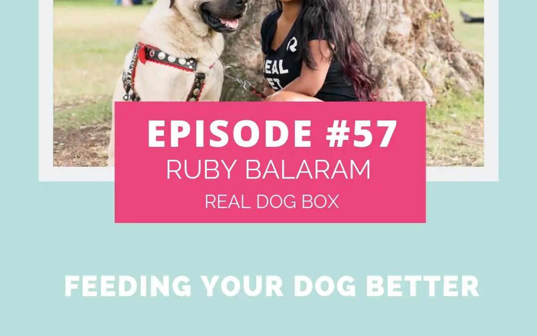 Podcast Episode 57: Feeding Your Dog Better with Ruby Balaram of Real Dog Box