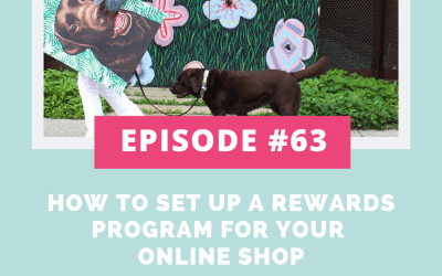 Podcast Episode 63: How to Set up a Rewards Program for your Online Shop