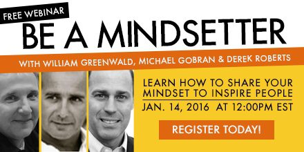 Be a Mindsetter – with William Greenwald, Michael Gobran, & Derek Roberts