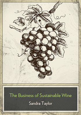The Business of Sustainable Wine, by Sandra Taylor