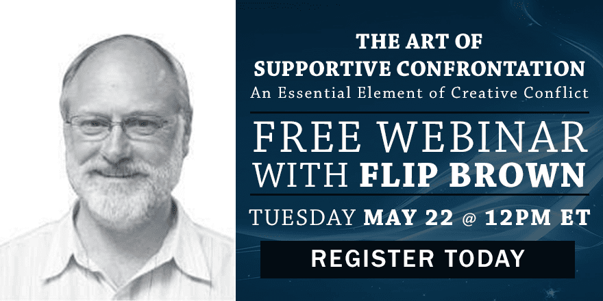 The Art of Supportive Confrontation: An Essential Element of Creative Conflict – with Flip Brown