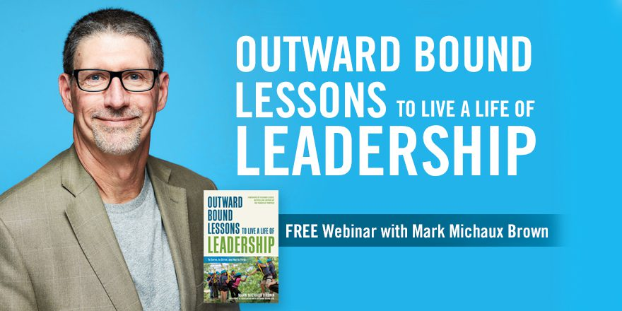Outward Bound Lessons to Live a Life of Leadership – with Mark Brown