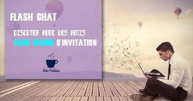 FLASH CHAT : DISCUTER AVEC VOS AMIS SANS BESOIN D'INVITATION