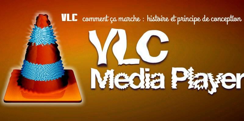 VLC comment ça marche - histoire et principe de conception