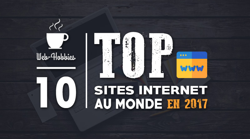 Statistique site web : TOP 10 des sites internet en 2017