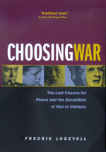 Choosing War The Lost Chance for Peace and the Escalation of War in Vietnam JPG